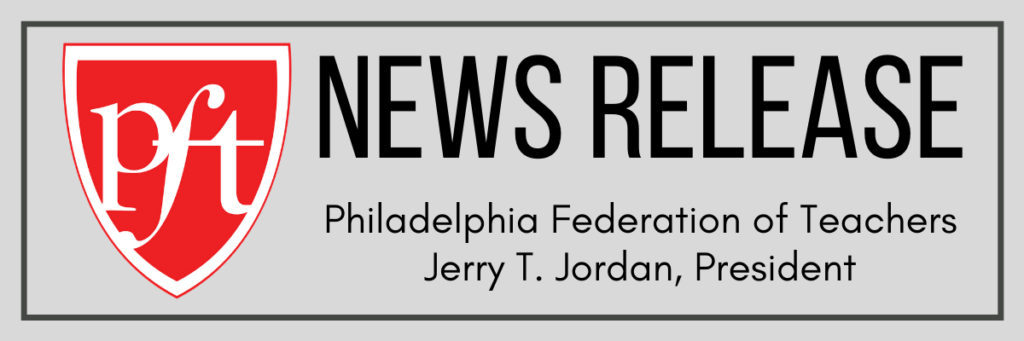 PFT News Release: Philadelphia Federation of Teachers - Jerry T. Jordan, President